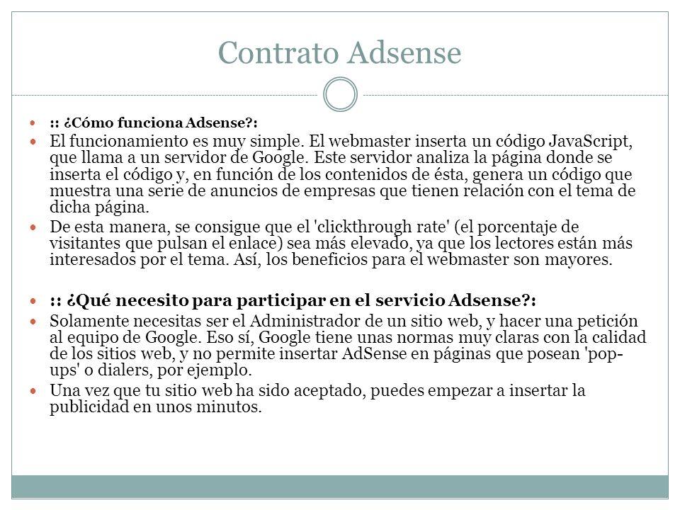 Contrato Adsense :: ¿Cómo funciona Adsense?: El funcionamiento es muy simple. El webmaster inserta un código JavaScript, que llama a un servidor de Go