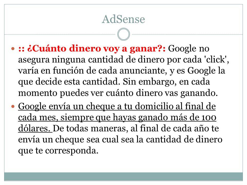 AdSense :: ¿Cuánto dinero voy a ganar?: Google no asegura ninguna cantidad de dinero por cada 'click', varía en función de cada anunciante, y es Googl