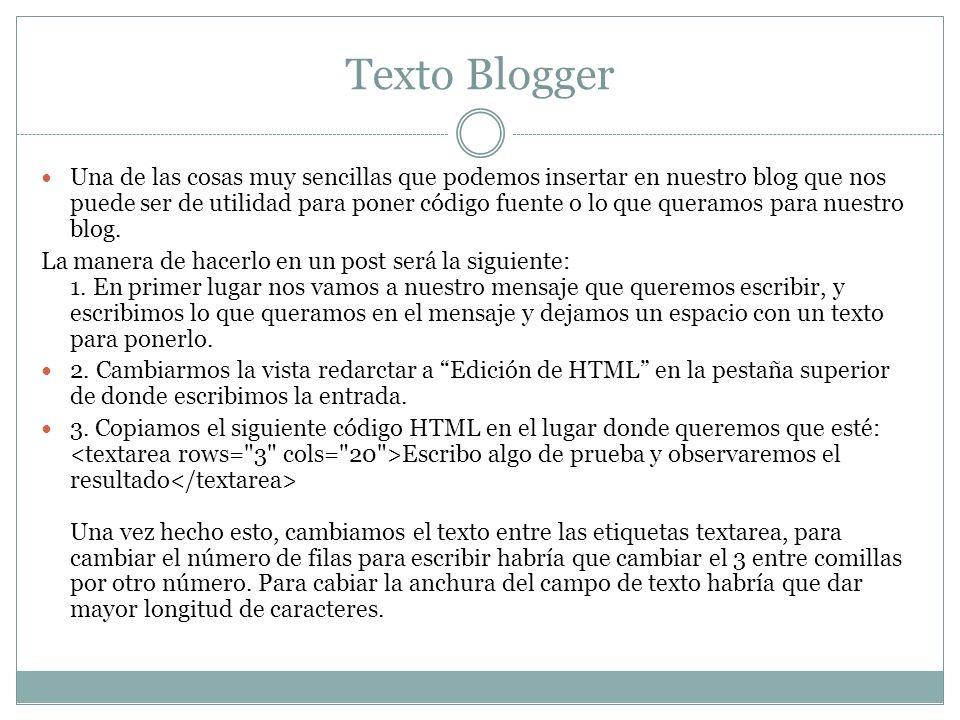 Texto Blogger Una de las cosas muy sencillas que podemos insertar en nuestro blog que nos puede ser de utilidad para poner código fuente o lo que quer