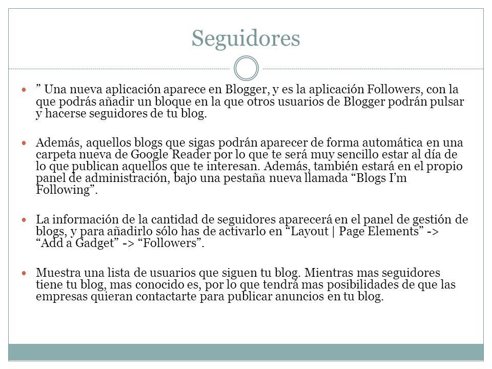 Seguidores Una nueva aplicación aparece en Blogger, y es la aplicación Followers, con la que podrás añadir un bloque en la que otros usuarios de Blogg