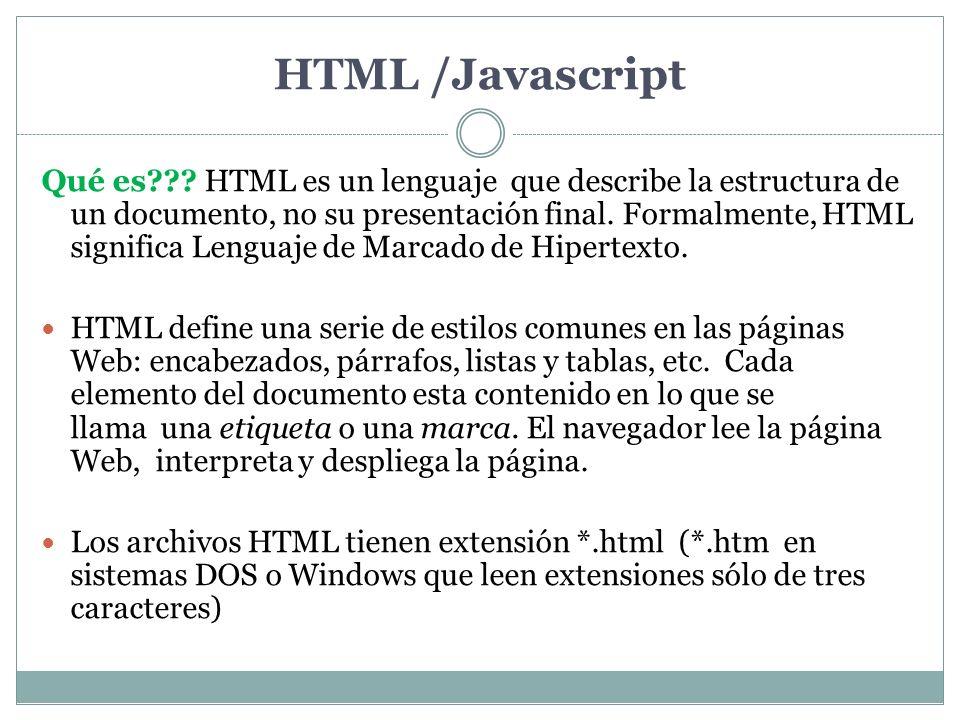 HTML /Javascript Qué es??? HTML es un lenguaje que describe la estructura de un documento, no su presentación final. Formalmente, HTML significa Lengu