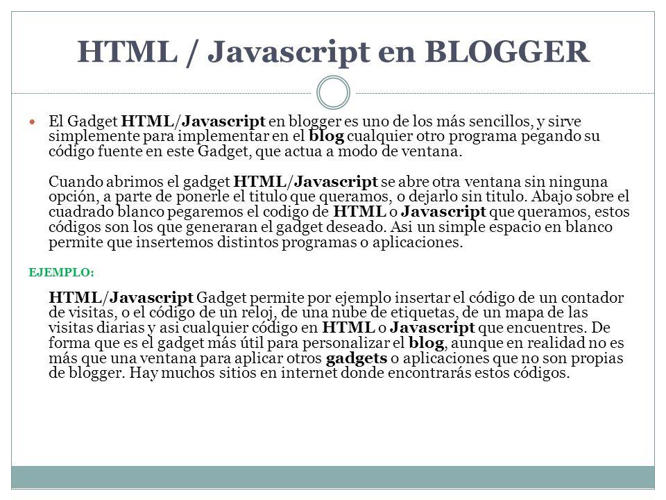 HTML / Javascript en BLOGGER El Gadget HTML/Javascript en blogger es uno de los más sencillos, y sirve simplemente para implementar en el blog cualqui