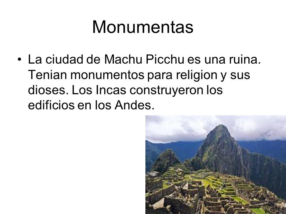 Monumentas La ciudad de Machu Picchu es una ruina. Tenian monumentos para religion y sus dioses. Los Incas construyeron los edificios en los Andes.