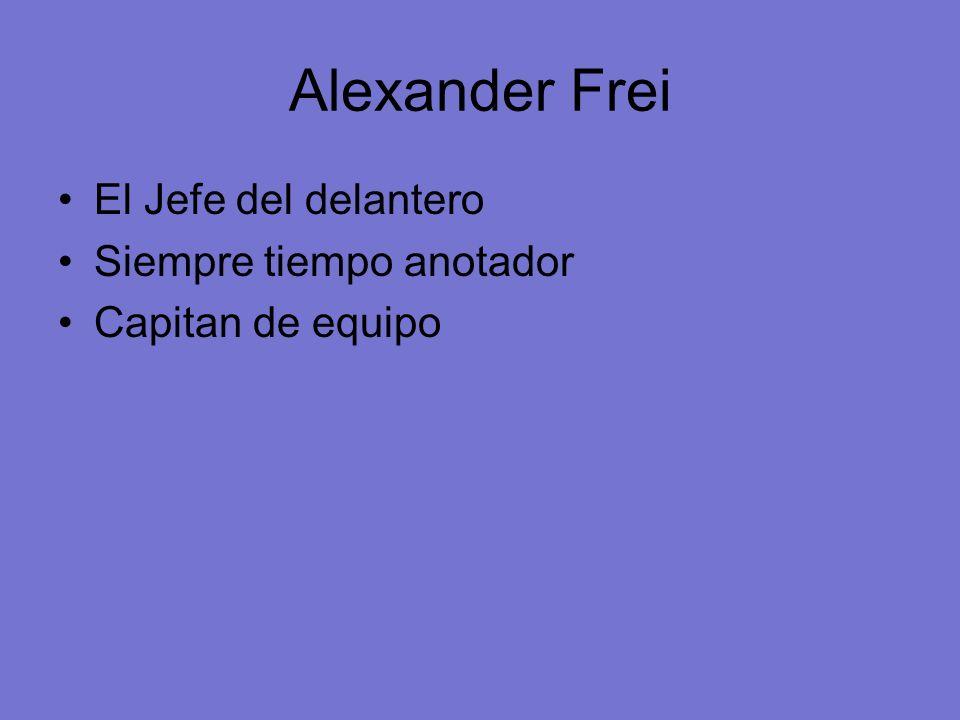 Alexander Frei El Jefe del delantero Siempre tiempo anotador Capitan de equipo