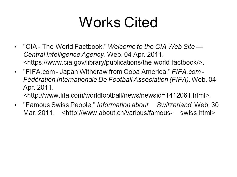 Works Cited CIA - The World Factbook. Welcome to the CIA Web Site Central Intelligence Agency.