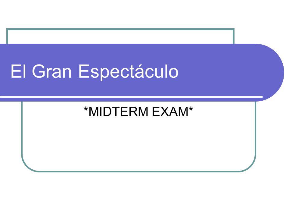 El Gran Espectáculo *MIDTERM EXAM*
