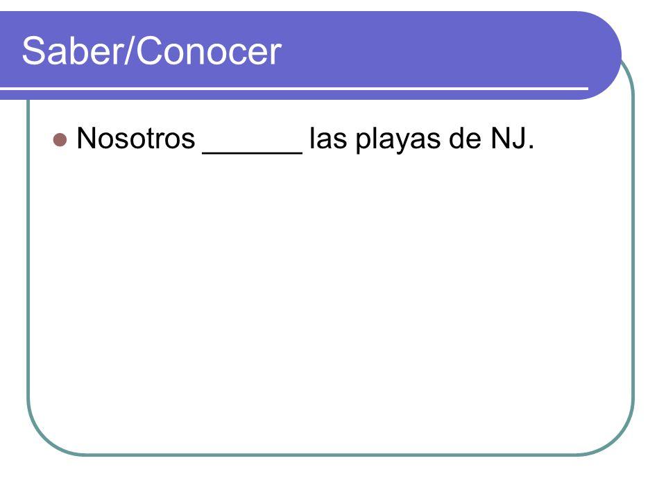 Saber/Conocer Nosotros ______ las playas de NJ.