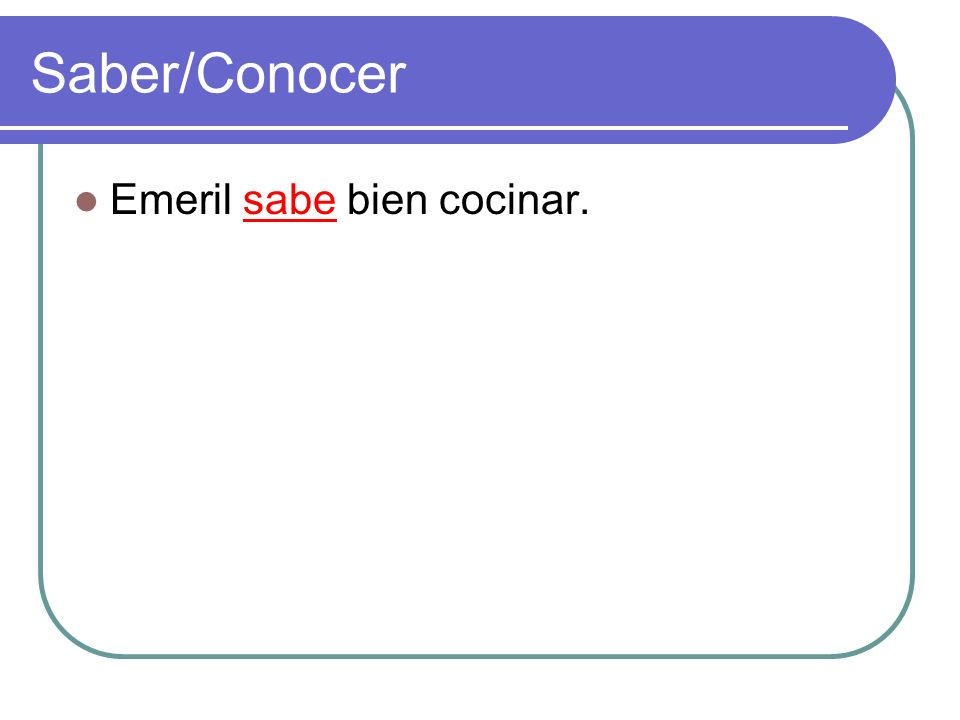 Saber/Conocer Emeril sabe bien cocinar.