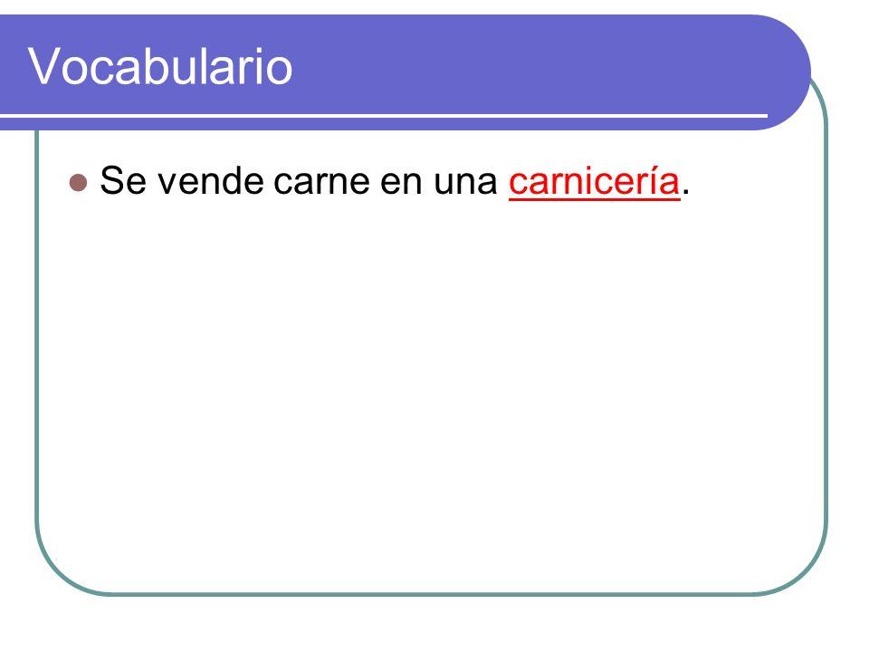 Vocabulario Se vende carne en una carnicería.