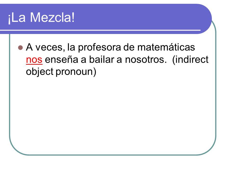 ¡La Mezcla! A veces, la profesora de matemáticas nos enseña a bailar a nosotros. (indirect object pronoun)