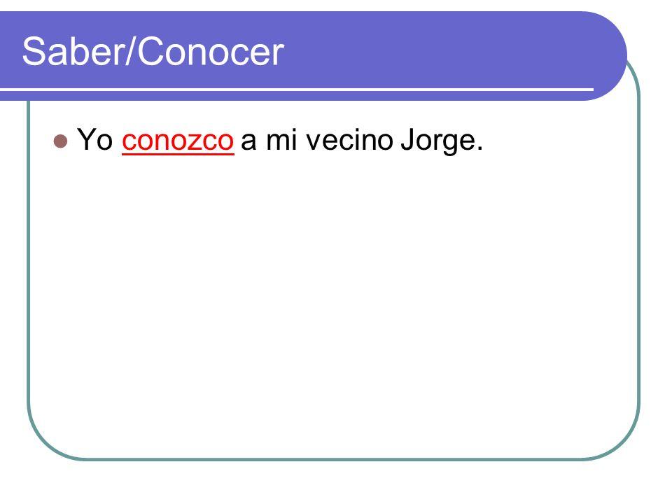 Saber/Conocer Yo conozco a mi vecino Jorge.