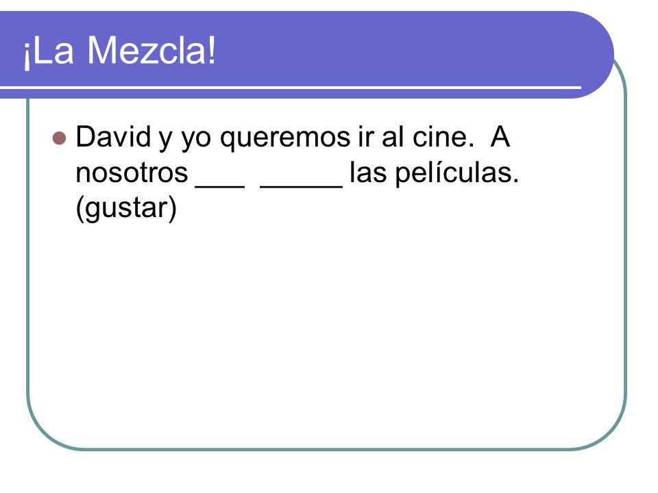 ¡La Mezcla! David y yo queremos ir al cine. A nosotros ___ _____ las películas. (gustar)