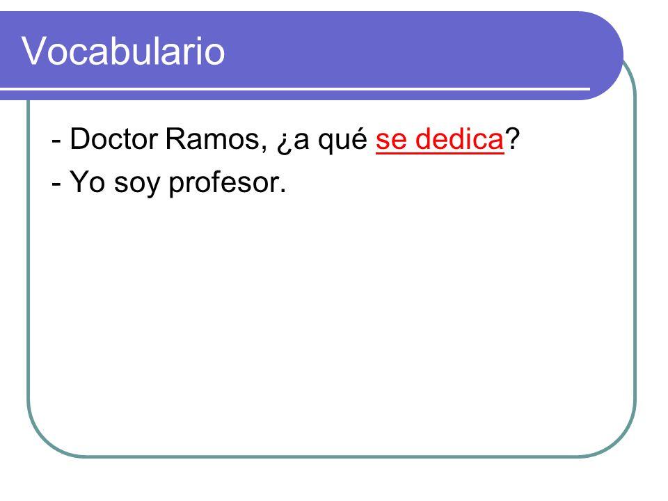 Vocabulario - Doctor Ramos, ¿a qué se dedica - Yo soy profesor.