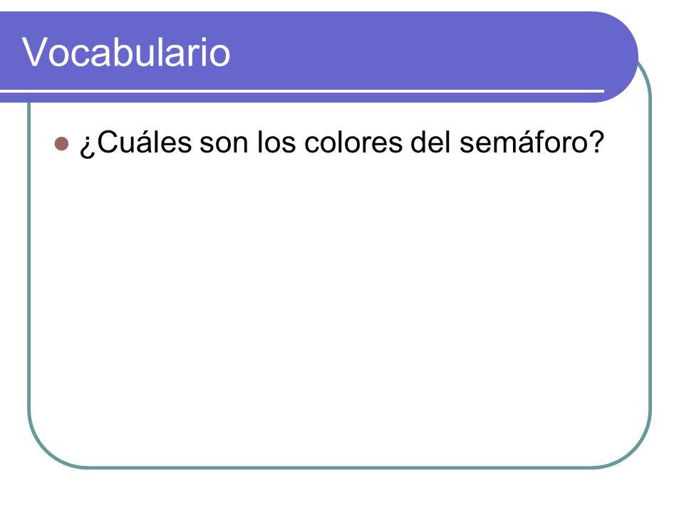 Vocabulario ¿Cuáles son los colores del semáforo?