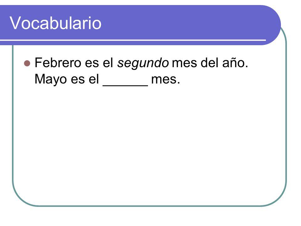 Vocabulario Febrero es el segundo mes del año. Mayo es el ______ mes.
