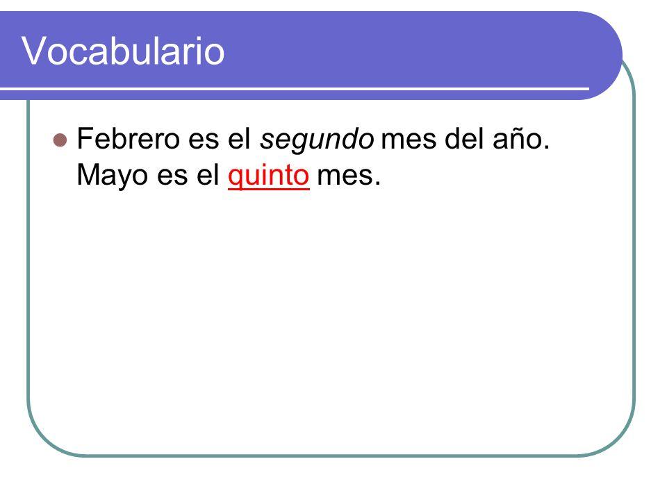 Vocabulario Febrero es el segundo mes del año. Mayo es el quinto mes.