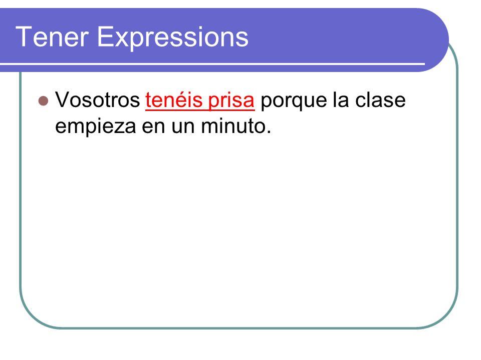 Tener Expressions Vosotros tenéis prisa porque la clase empieza en un minuto.