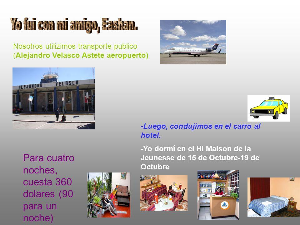 Nosotros utilizimos transporte publico (Alejandro Velasco Astete aeropuerto) -Luego, condujimos en el carro al hotel.