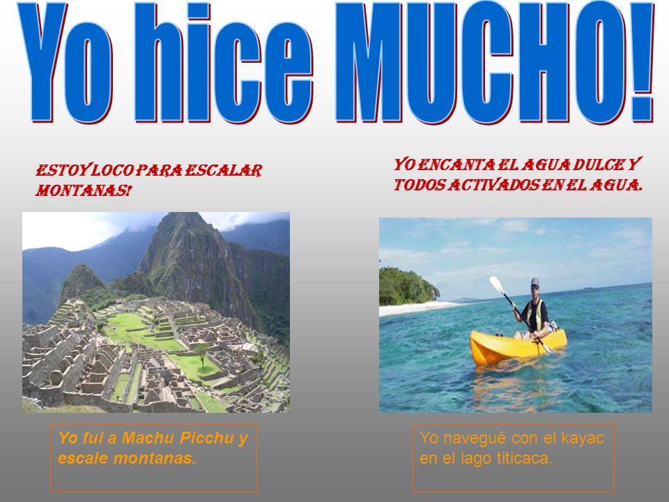 Estoy loco para escalar montanas. Yo fui a Machu Picchu y escale montanas.