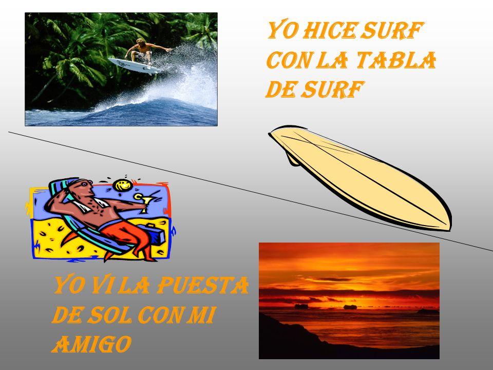 Yo hice surf con la tabla de surf Yo vi la puesta de sol con mi amigo