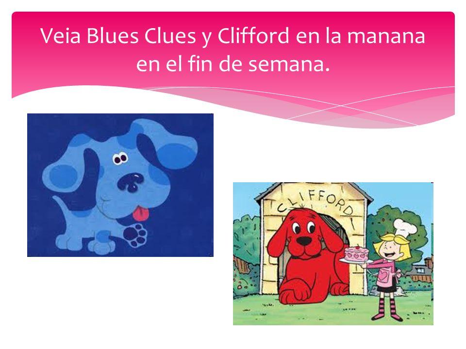 Veia Blues Clues y Clifford en la manana en el fin de semana.