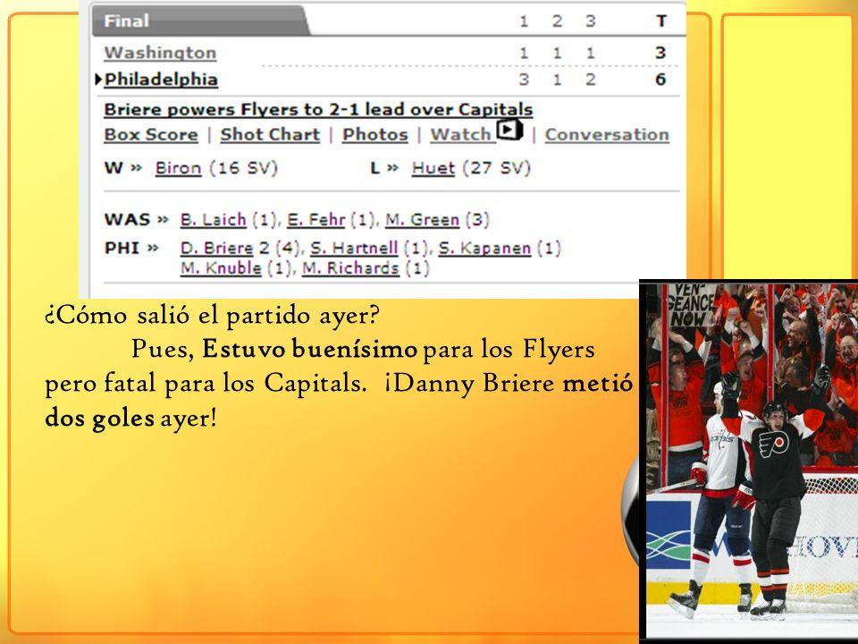 ¿Cómo salió el partido ayer? Pues, Estuvo buenísimo para los Flyers pero fatal para los Capitals. ¡Danny Briere metió dos goles ayer!
