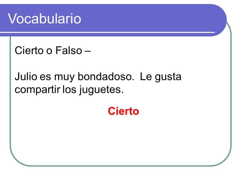 Cierto o Falso – Julio es muy bondadoso. Le gusta compartir los juguetes. Vocabulario