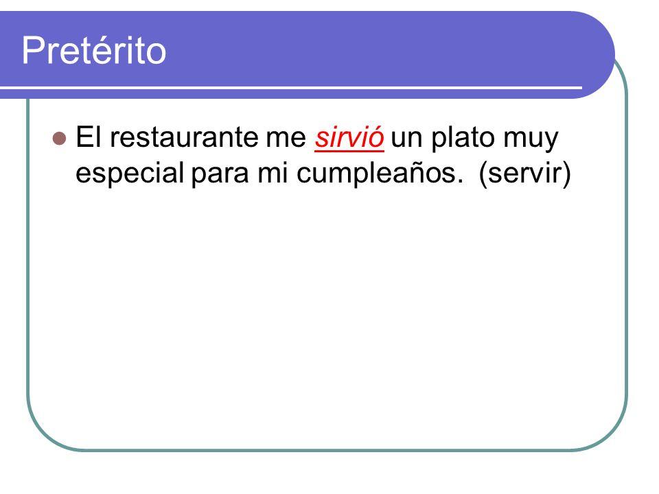 Pretérito El restaurante me ________ un plato muy especial para mi cumpleaños. (servir)