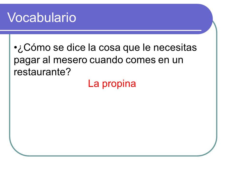 ¿Cómo se dice la cosa que le necesitas pagar al mesero cuando comes en un restaurante Vocabulario