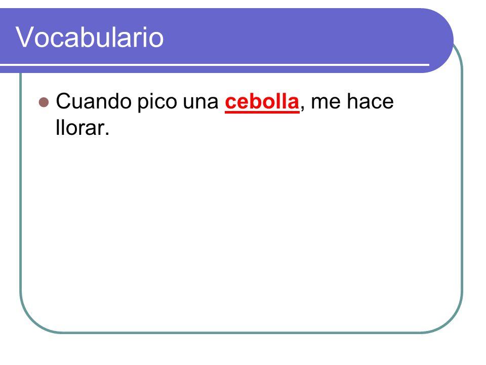 Vocabulario Cuando pico una ________, me hace llorar.