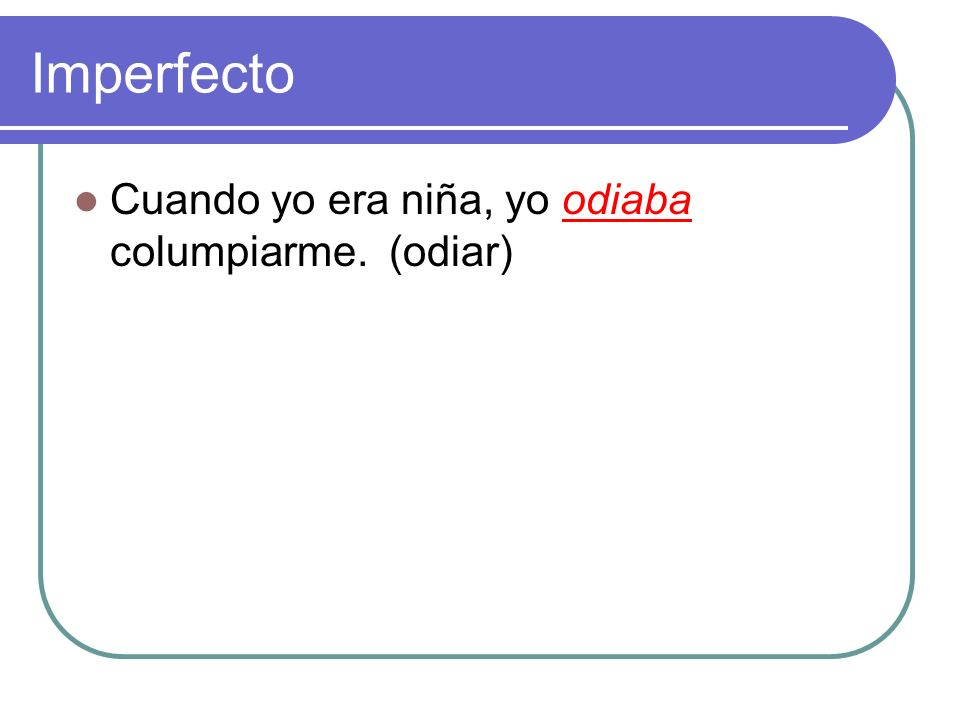 Imperfecto Cuando yo era niña, yo ________ columpiarme. (odiar)