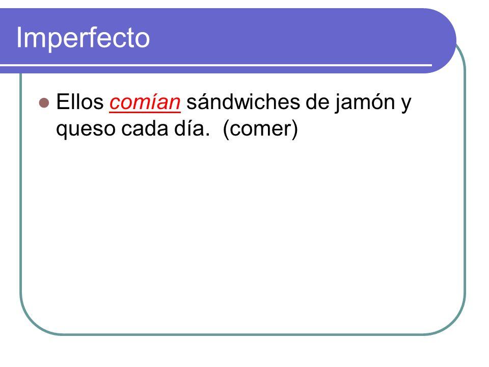 Imperfecto Ellos ________ sándwiches de jamón y queso cada día. (comer)