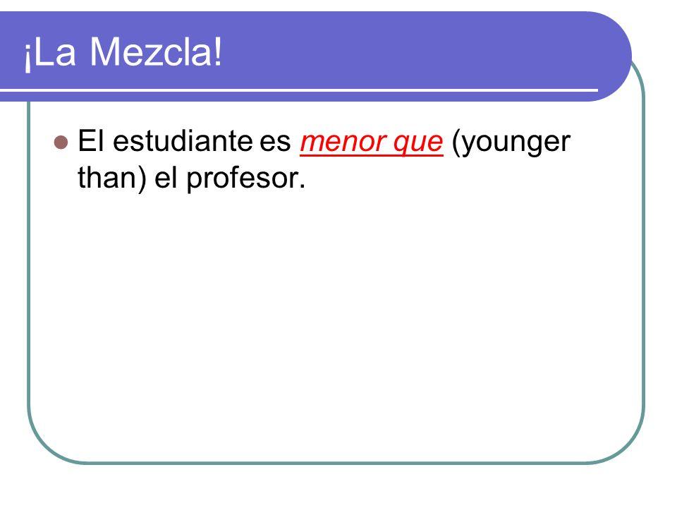 ¡La Mezcla! El estudiante es ______ (younger than) el profesor.