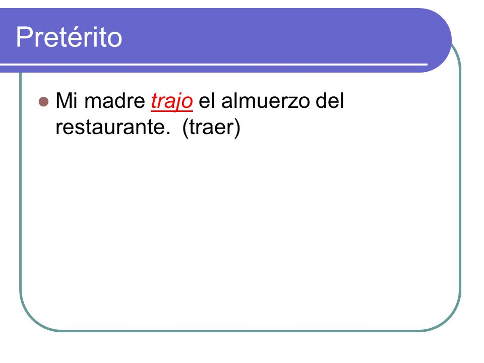Pretérito Mi madre ______ el almuerzo del restaurante. (traer)