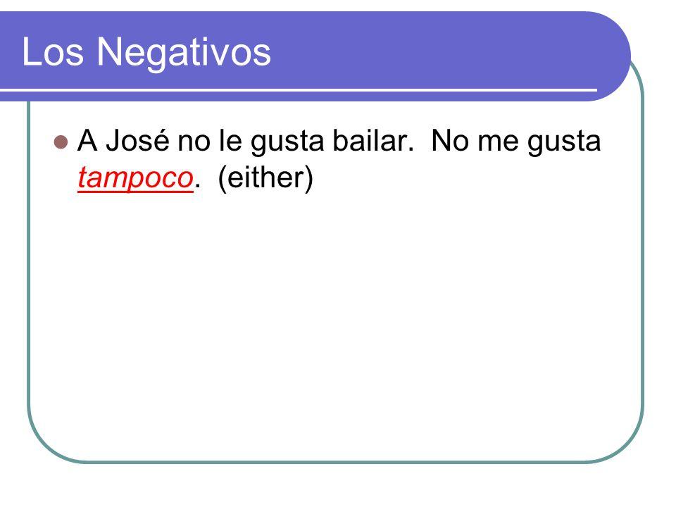 Los Negativos A José no le gusta bailar. No me gusta ________. (either)