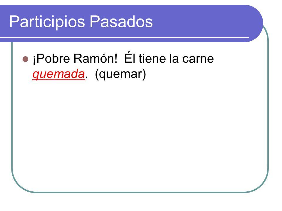 Participios Pasados ¡Pobre Ramón! Él tiene la carne ________. (quemar)