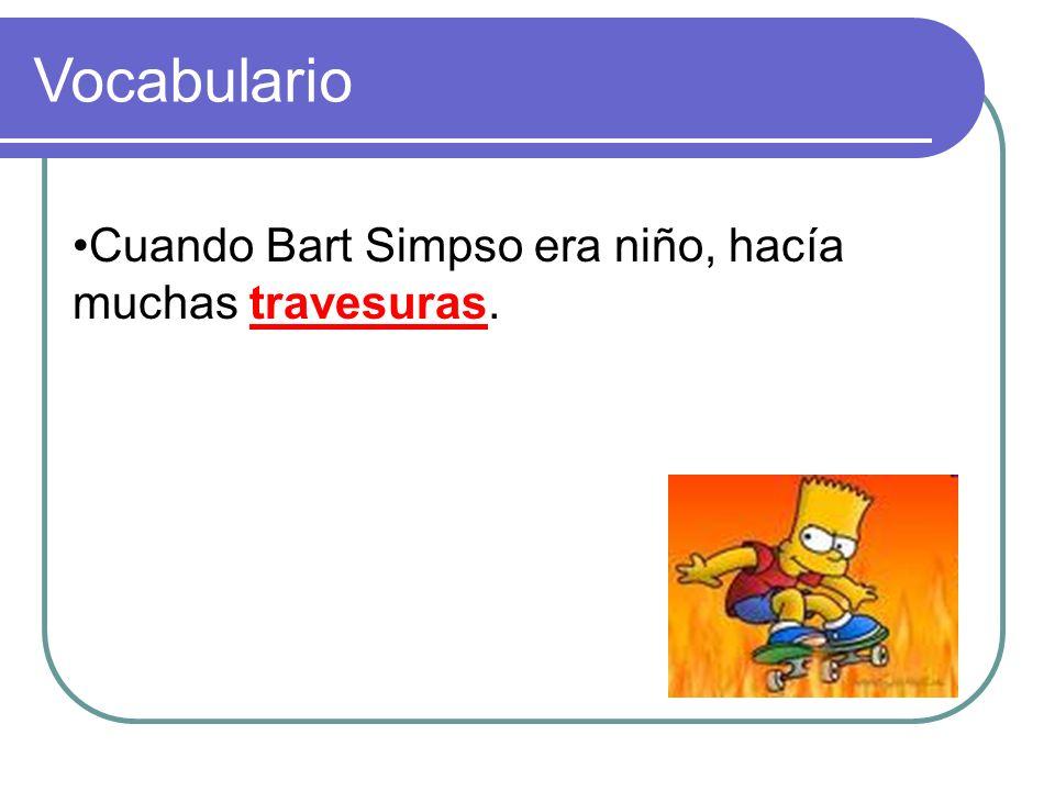 Cuando Bart Simpso era niño, hacía muchas _________. Vocabulario
