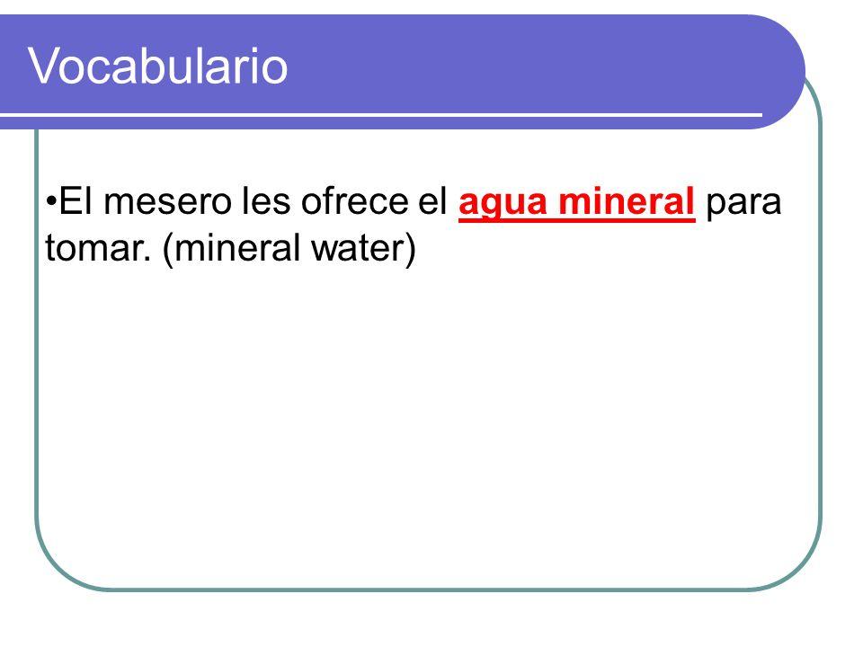 El mesero les ofrece el _____ ______ para tomar. (mineral water) Vocabulario