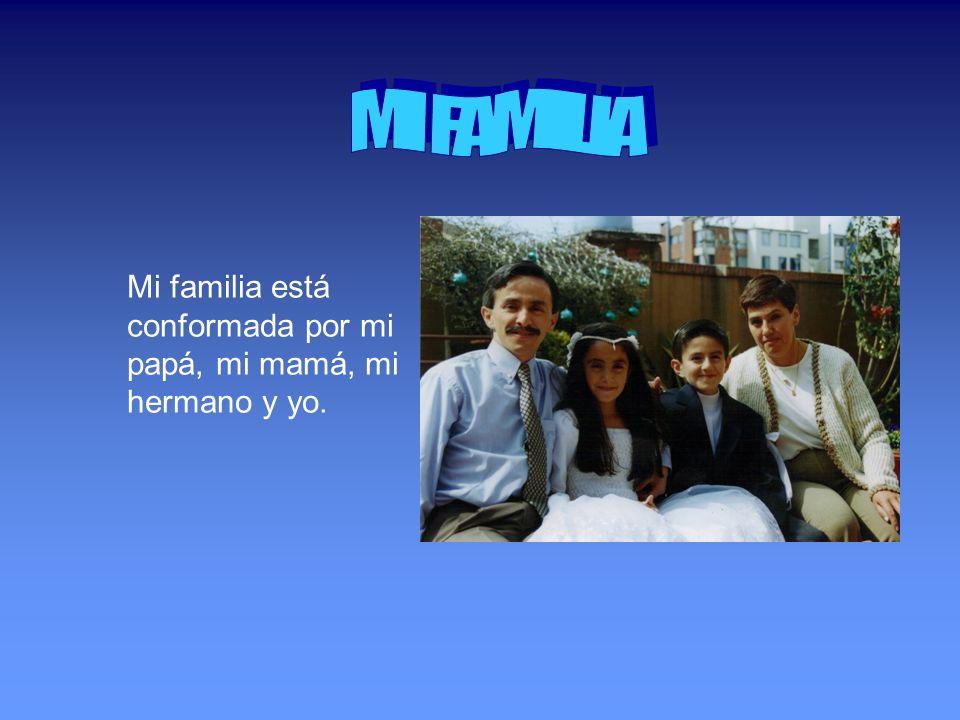Mi familia está conformada por mi papá, mi mamá, mi hermano y yo.