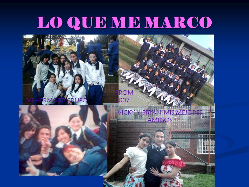 LO QUE ME MARCO VICKY Y BRYAN MIS MEJORES AMIGOS MI HERMOSO GRUPO PROM 2007