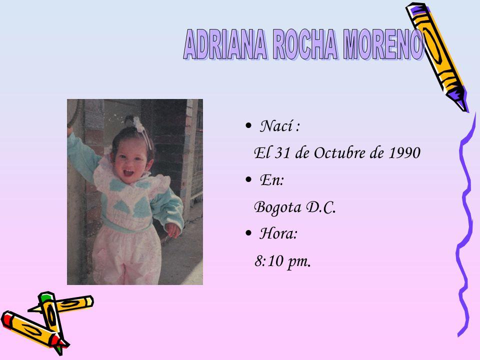 Nací : El 31 de Octubre de 1990 En: Bogota D.C. Hora: 8:10 pm.