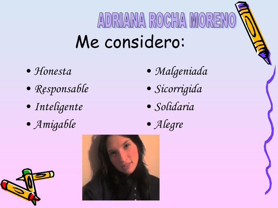 Honesta Responsable Inteligente Amigable Malgeniada Sicorrigida Solidaria Alegre Me considero: