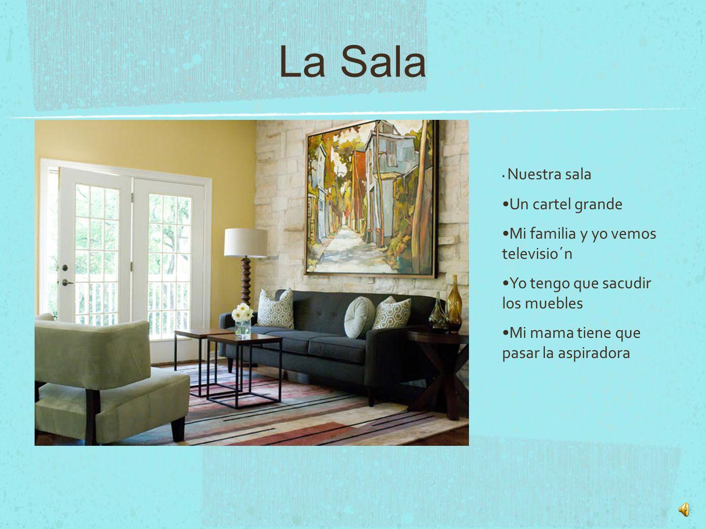 La Sala Nuestra sala Un cartel grande Mi familia y yo vemos televisio´n Yo tengo que sacudir los muebles Mi mama tiene que pasar la aspiradora