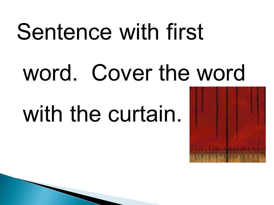 Sentence with first word. Cover the word with the curtain.