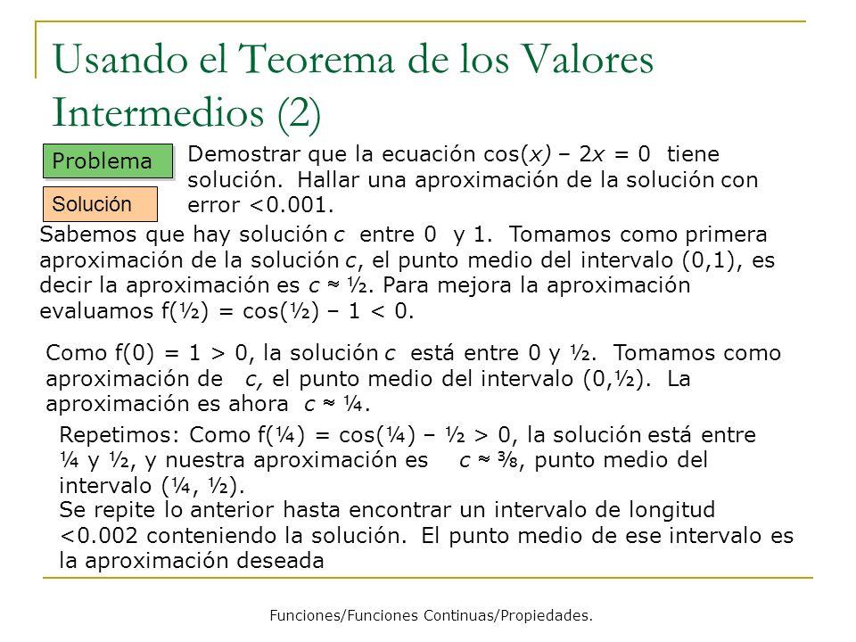 Usando el Teorema de los Valores Intermedios (2) Funciones/Funciones Continuas/Propiedades. Problema Demostrar que la ecuación cos(x) – 2x = 0 tiene s