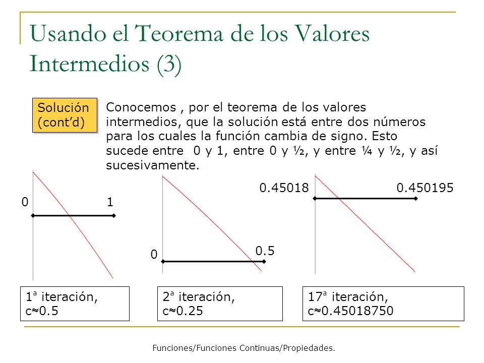 Usando el Teorema de los Valores Intermedios (3) Funciones/Funciones Continuas/Propiedades. 10 1 ª iteración, c0.5 Solución (contd) Conocemos, por el