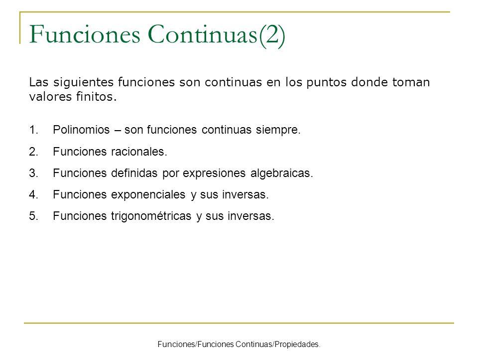Funciones Continuas(2) Funciones/Funciones Continuas/Propiedades. Las siguientes funciones son continuas en los puntos donde toman valores finitos. 1.