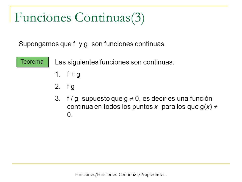 Funciones Continuas(3) Funciones/Funciones Continuas/Propiedades. Supongamos que f y g son funciones continuas. Teorema Las siguientes funciones son c