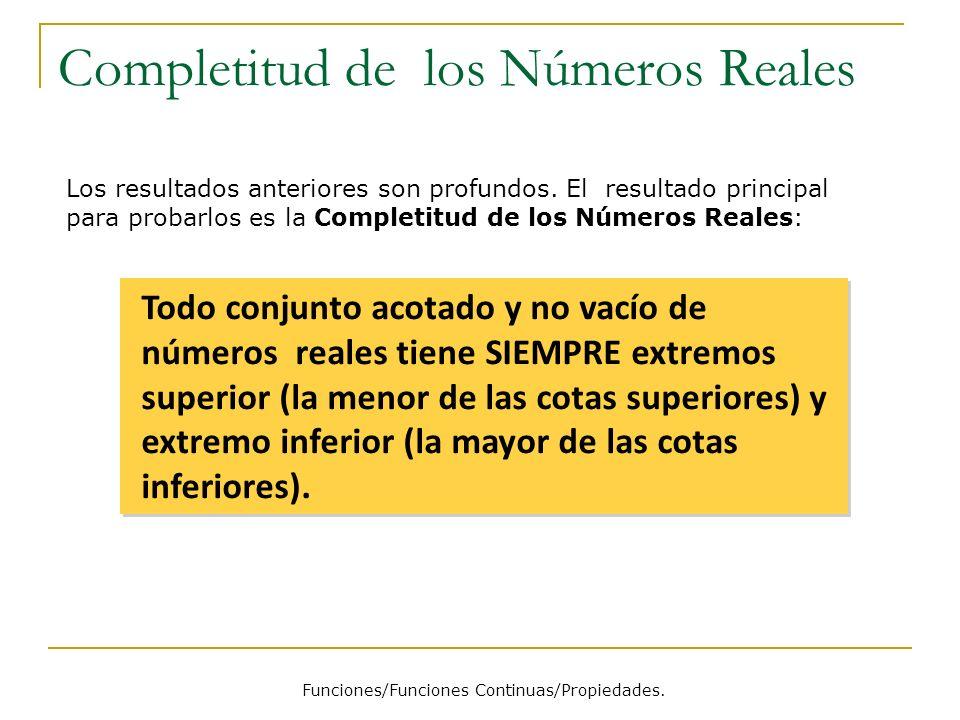 Completitud de los Números Reales Funciones/Funciones Continuas/Propiedades. Los resultados anteriores son profundos. El resultado principal para prob