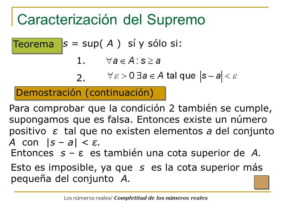 Caracterización del Supremo Demostración (continuación) Teorema Para comprobar que la condición 2 también se cumple, supongamos que es falsa. Entonces
